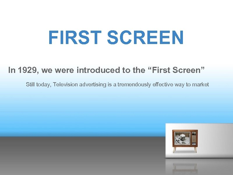 """FIRST SCREEN In 1929, we were introduced to the """"First Screen"""" Still today, Television"""