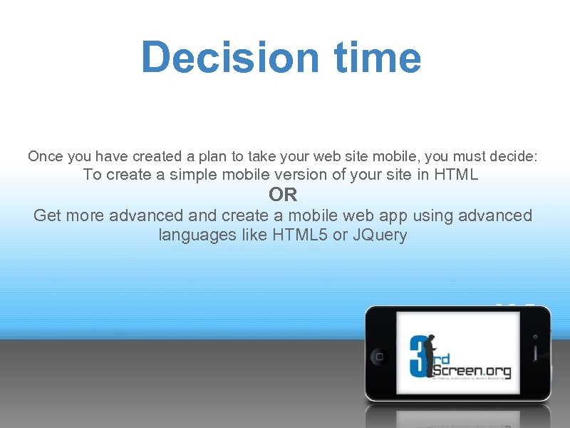 Decision time Once you have created a plan to take your web site