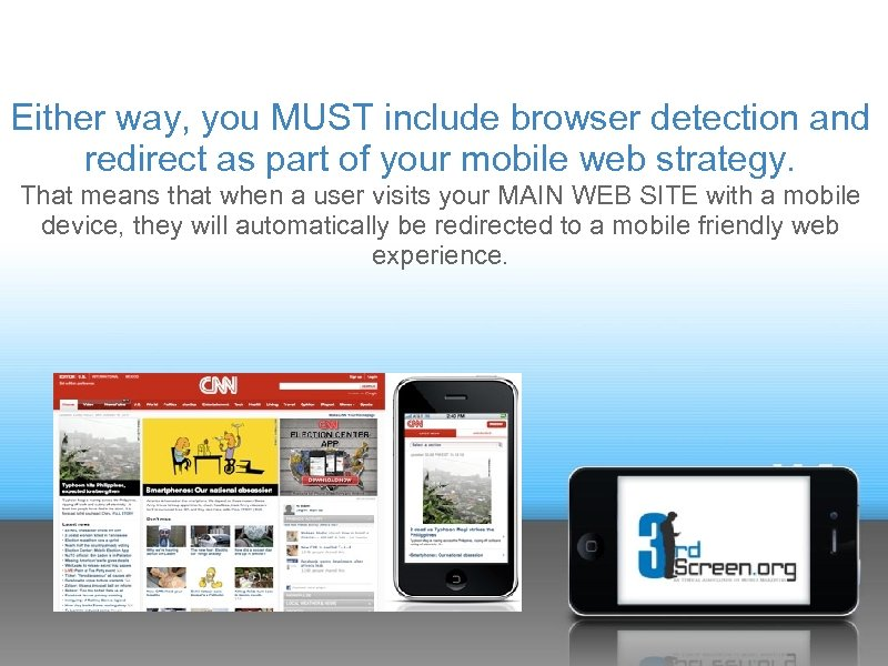 Either way, you MUST include browser detection and redirect as part of your mobile