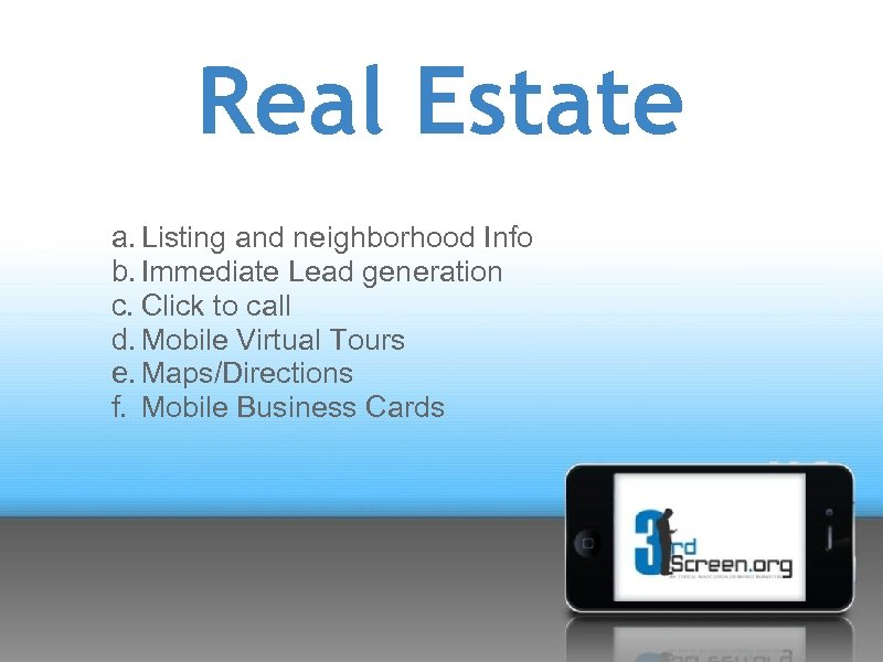 Real Estate a. Listing and neighborhood Info b. Immediate Lead generation c. Click to