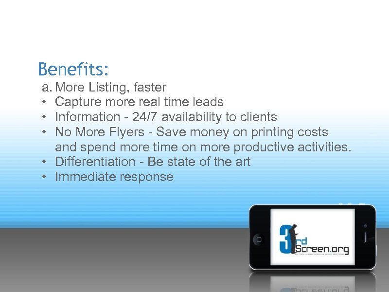 Benefits: a. More Listing, faster • Capture more real time leads • Information -