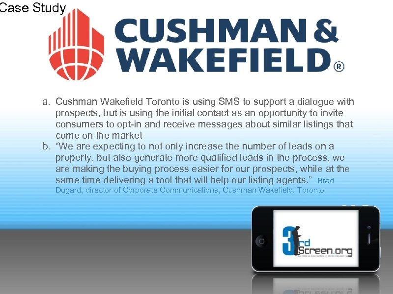 Case Study a. Cushman Wakefield Toronto is using SMS to support a dialogue with