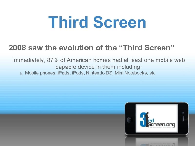 """Third Screen 2008 saw the evolution of the """"Third Screen"""" Immediately, 87% of American"""