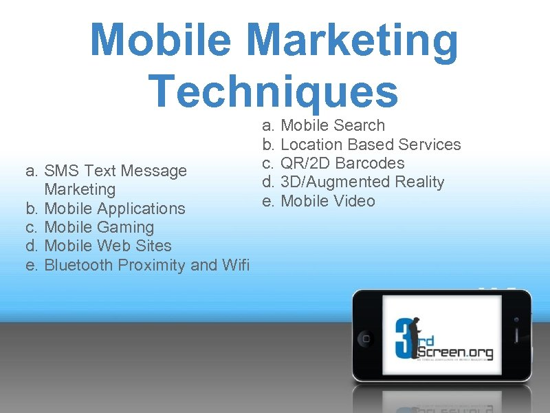 Mobile Marketing Techniques a. SMS Text Message Marketing b. Mobile Applications c. Mobile Gaming