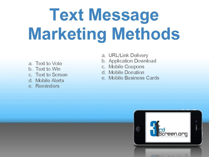 Text Message Marketing Methods a. b. c. d. e. Text to Vote Text to