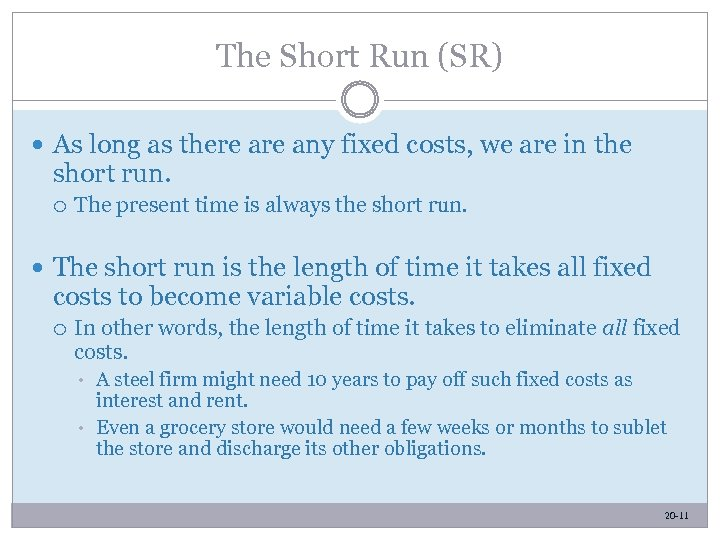 The Short Run (SR) As long as there any fixed costs, we are in