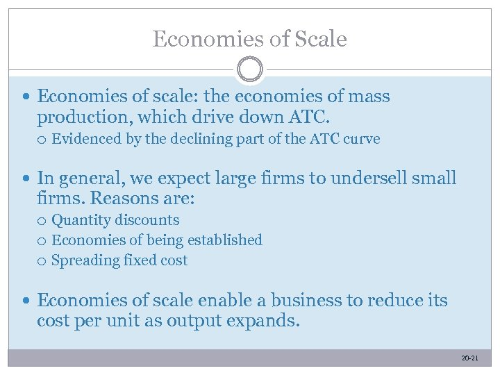 Economies of Scale Economies of scale: the economies of mass production, which drive down