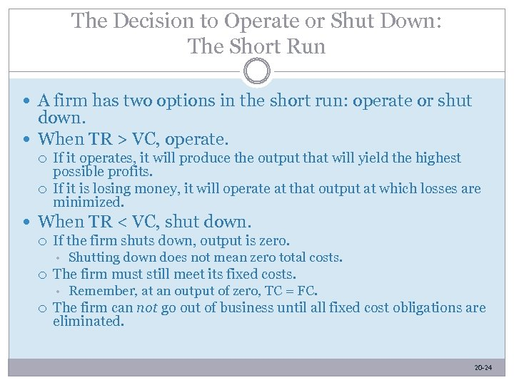 The Decision to Operate or Shut Down: The Short Run A firm has two