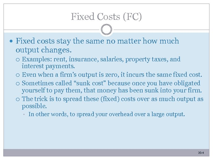 Fixed Costs (FC) Fixed costs stay the same no matter how much output changes.