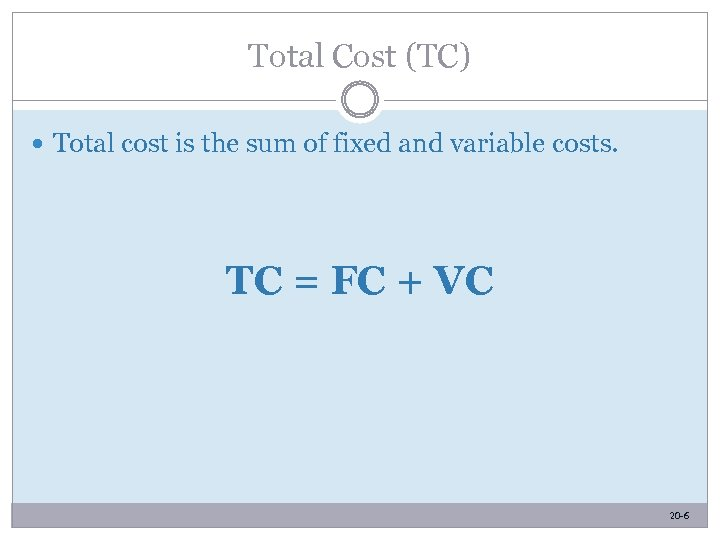 Total Cost (TC) Total cost is the sum of fixed and variable costs. TC