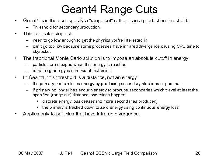 Geant 4 Range Cuts • Geant 4 has the user specify a