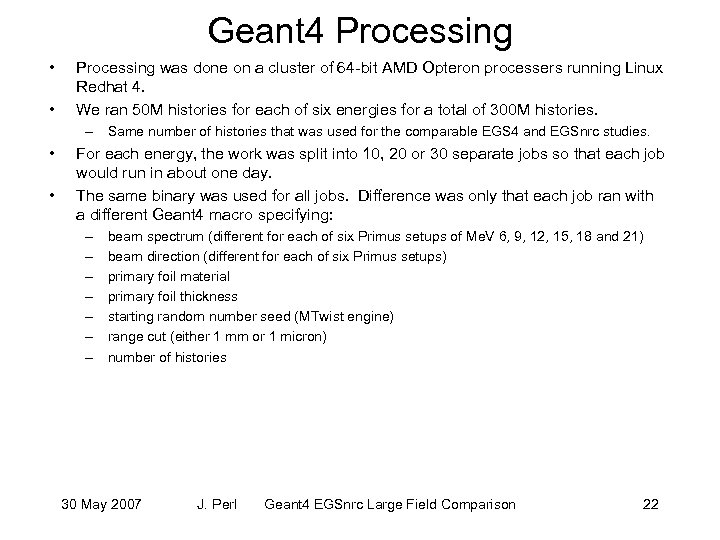 Geant 4 Processing • • Processing was done on a cluster of 64 -bit