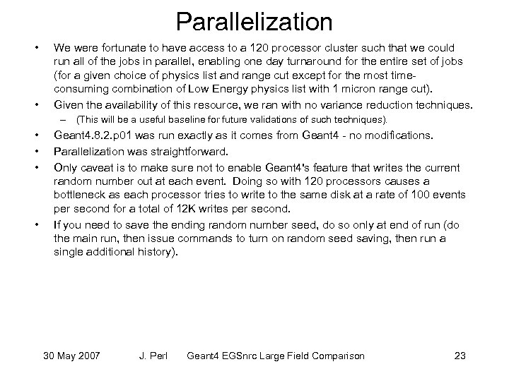 Parallelization • • We were fortunate to have access to a 120 processor cluster