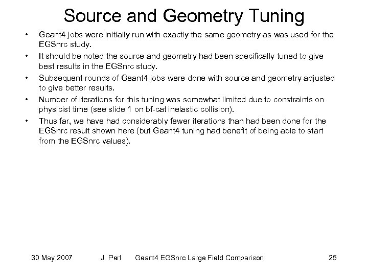 Source and Geometry Tuning • • • Geant 4 jobs were initially run with