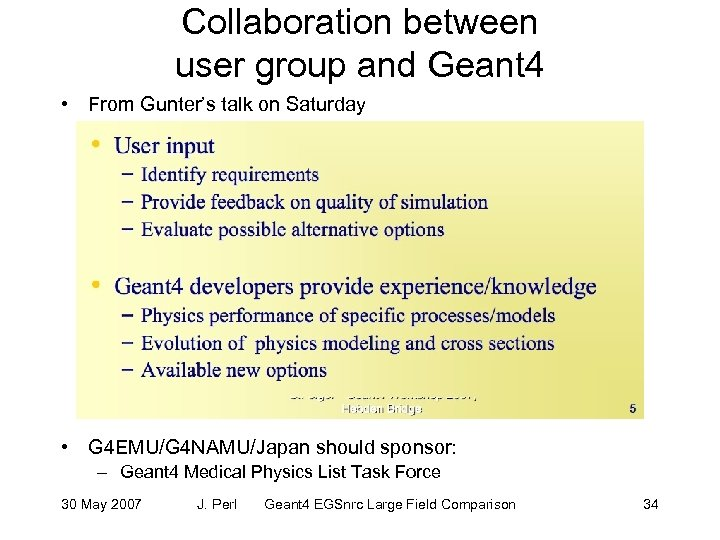 Collaboration between user group and Geant 4 • From Gunter's talk on Saturday •