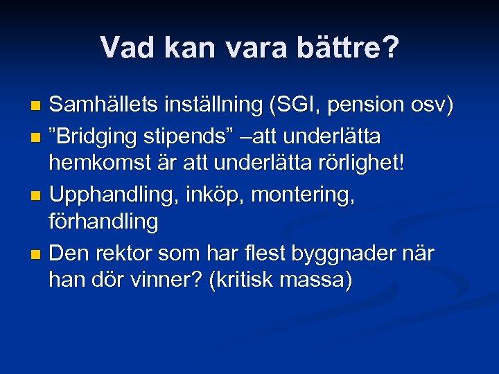 """Vad kan vara bättre? Samhällets inställning (SGI, pension osv) n """"Bridging stipends"""" –att underlätta"""