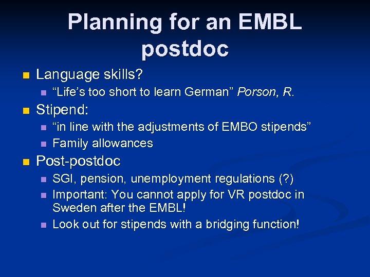 Planning for an EMBL postdoc n Language skills? n n Stipend: n n n