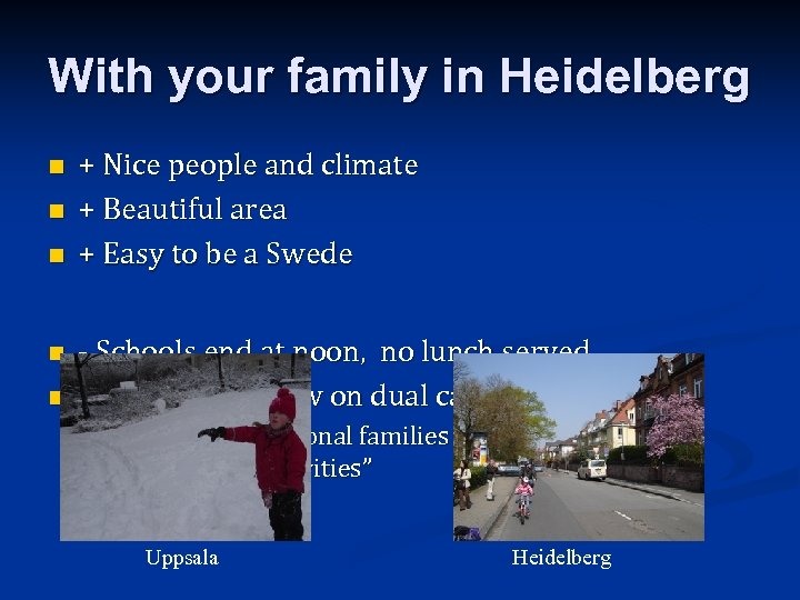 With your family in Heidelberg n n n + Nice people and climate +