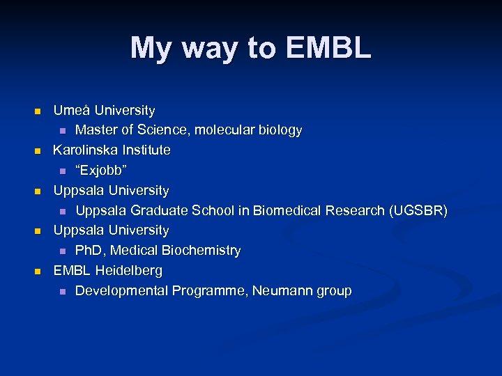 My way to EMBL n n n Umeå University n Master of Science, molecular