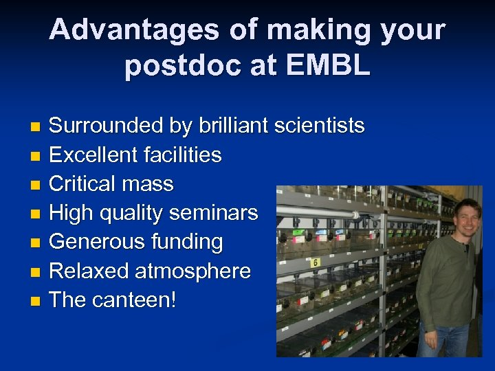 Advantages of making your postdoc at EMBL Surrounded by brilliant scientists n Excellent facilities