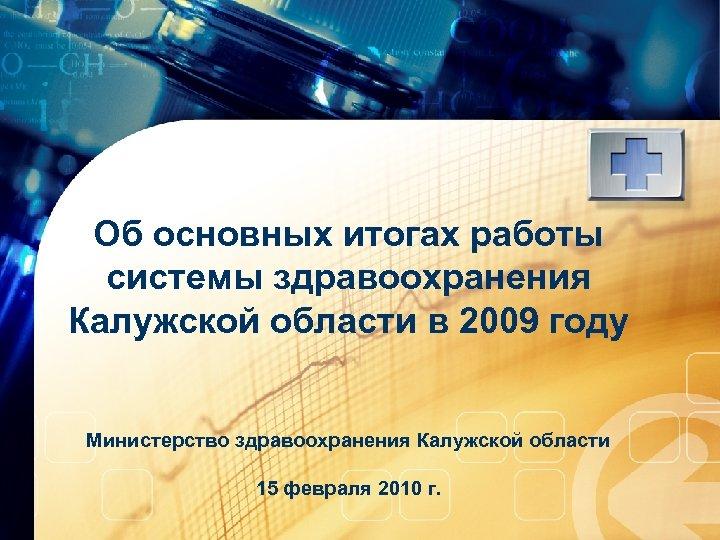 Об основных итогах работы системы здравоохранения Калужской области в 2009 году Министерство здравоохранения Калужской