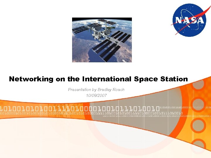 Networking on the International Space Station Presentation by Bradley Roach 10/09/2007