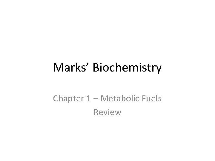 Marks' Biochemistry Chapter 1 – Metabolic Fuels Review