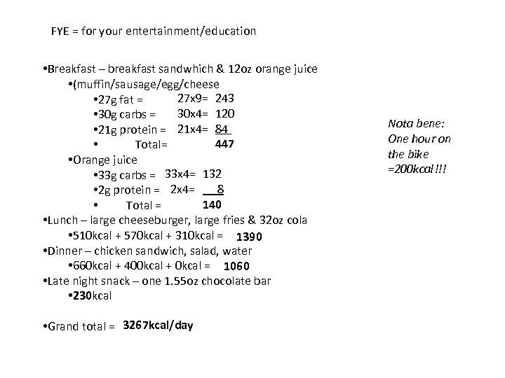 FYE = for your entertainment/education • Breakfast – breakfast sandwhich & 12 oz orange
