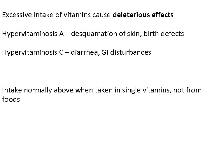 Excessive intake of vitamins cause deleterious effects Hypervitaminosis A – desquamation of skin, birth