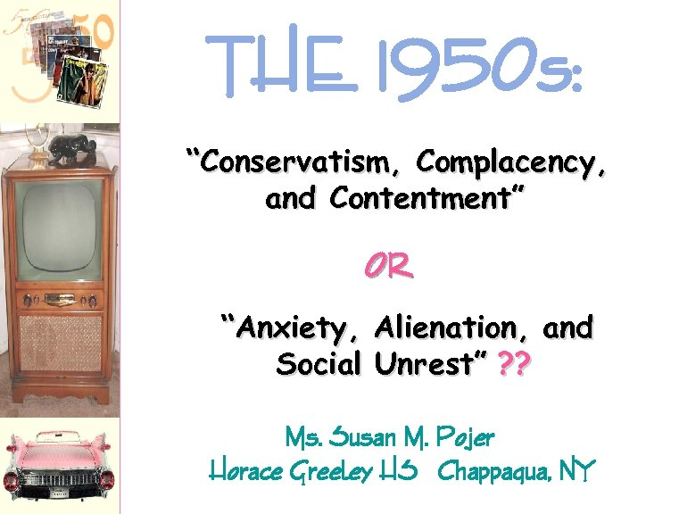 """THE 1950 s: """"Conservatism, Complacency, and Contentment"""" OR """"Anxiety, Alienation, and Social Unrest"""" ?"""