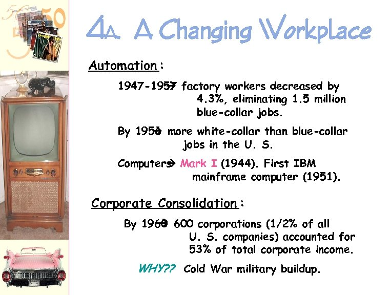 4 A. A Changing Workplace Automation : 1947 -1957 factory workers decreased by 4.