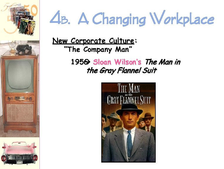 "4 B. A Changing Workplace New Corporate Culture: ""The Company Man"" 1956 Sloan Wilson's"