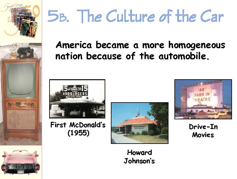 5 B. The Culture of the Car America became a more homogeneous nation because