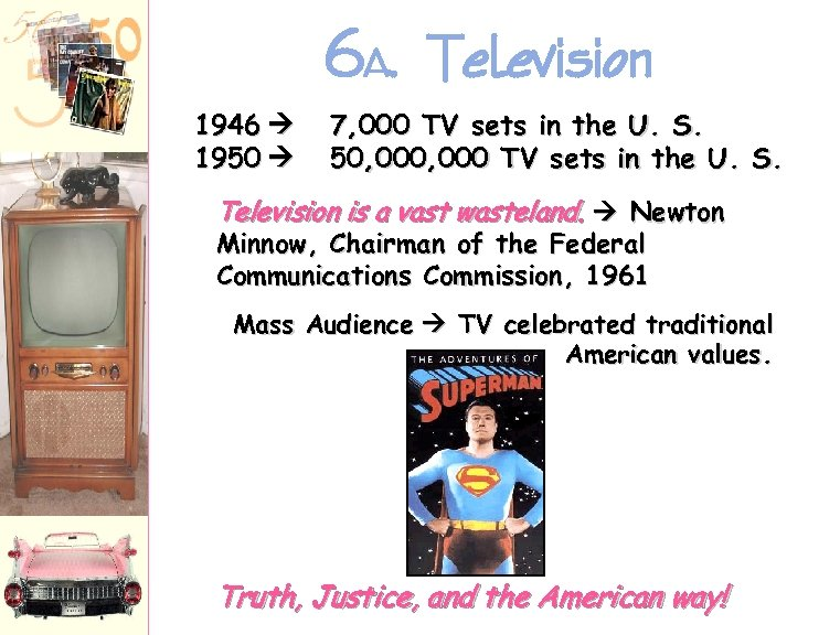 6 A. Television 1946 1950 7, 000 TV sets in the U. S. 50,