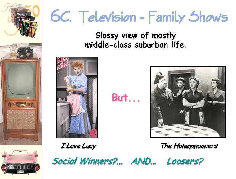 6 C. Television - Family Shows Glossy view of mostly middle-class suburban life. But.