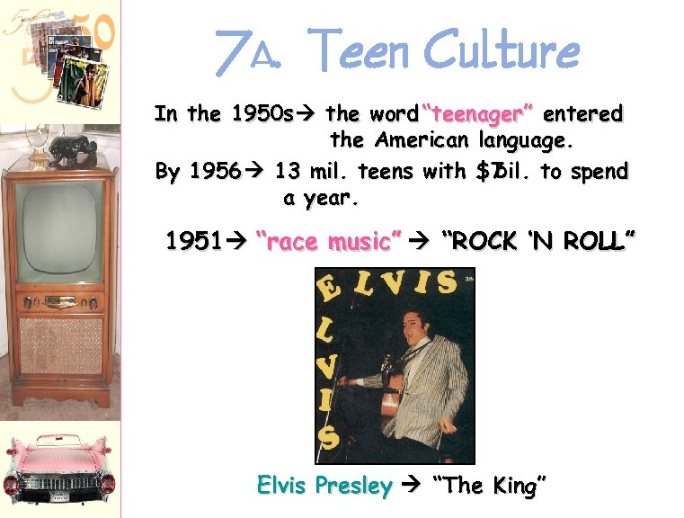 "7 A. Teen Culture In the 1950 s the word ""teenager"" entered the American"
