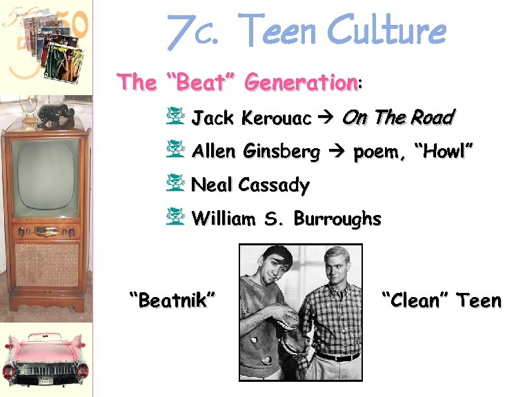 "7 C. Teen Culture The ""Beat"" Generation: f Jack Kerouac On The Road f"