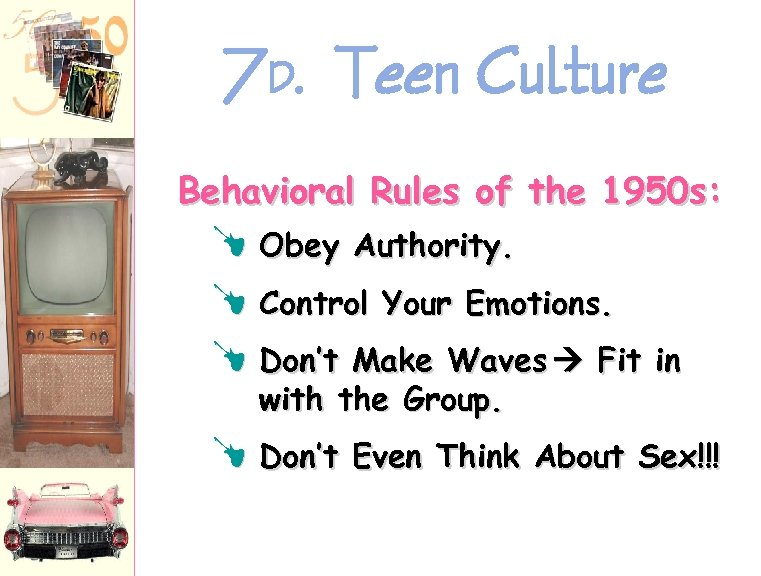 7 D. Teen Culture Behavioral Rules of the 1950 s: U Obey Authority. U