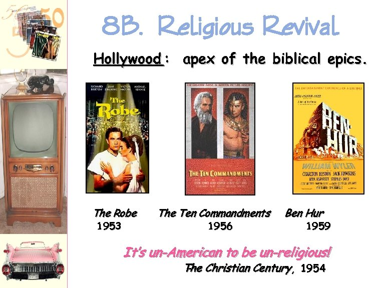 8 B. Religious Revival Hollywood : apex of the biblical epics. The Robe 1953