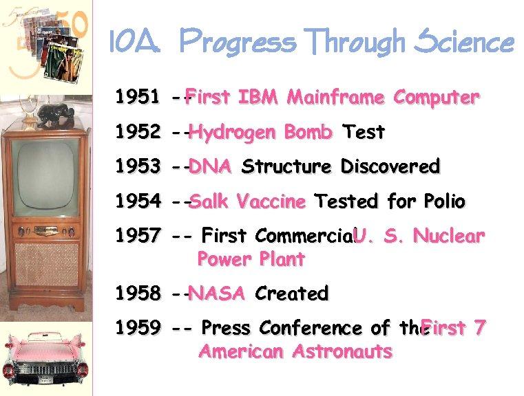 10 A. Progress Through Science 1951 -First IBM Mainframe Computer 1952 -Hydrogen Bomb Test