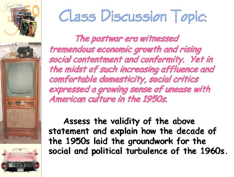 Class Discussion Topic: The postwar era witnessed tremendous economic growth and rising social contentment