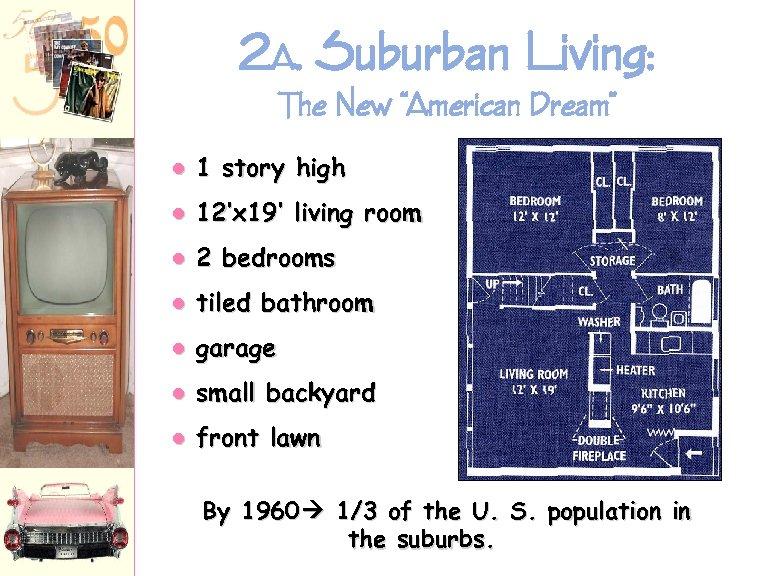 "2 A. Suburban Living: The New ""American Dream"" k 1 story high k 12'x"