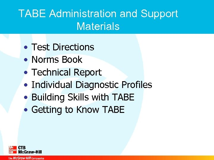 TABE Administration and Support Materials • • • Test Directions Norms Book Technical Report