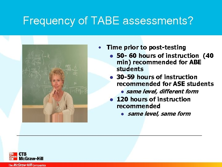 Frequency of TABE assessments? • Time prior to post-testing ● 50 - 60 hours