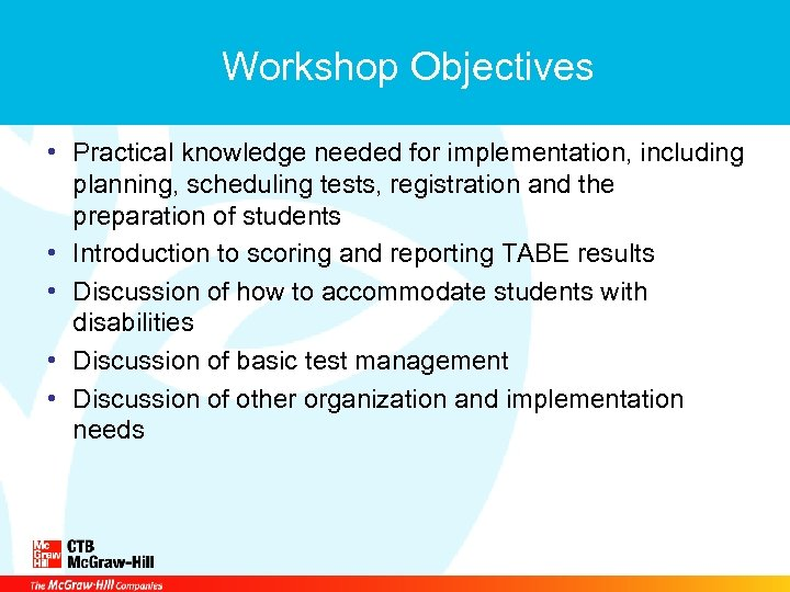 Workshop Objectives • Practical knowledge needed for implementation, including planning, scheduling tests, registration and