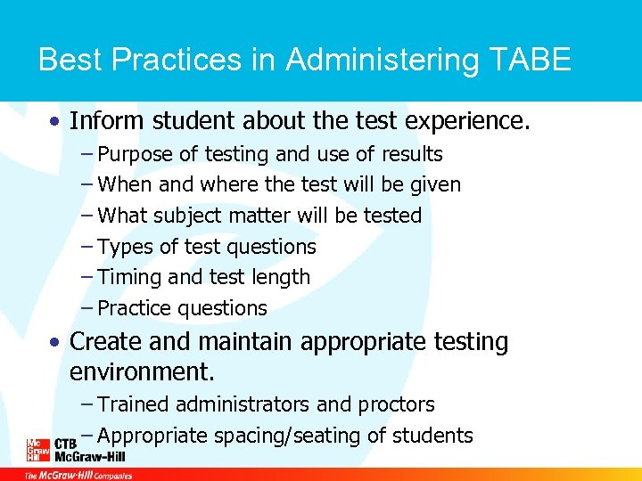 Best Practices in Administering TABE • Inform student about the test experience. – Purpose