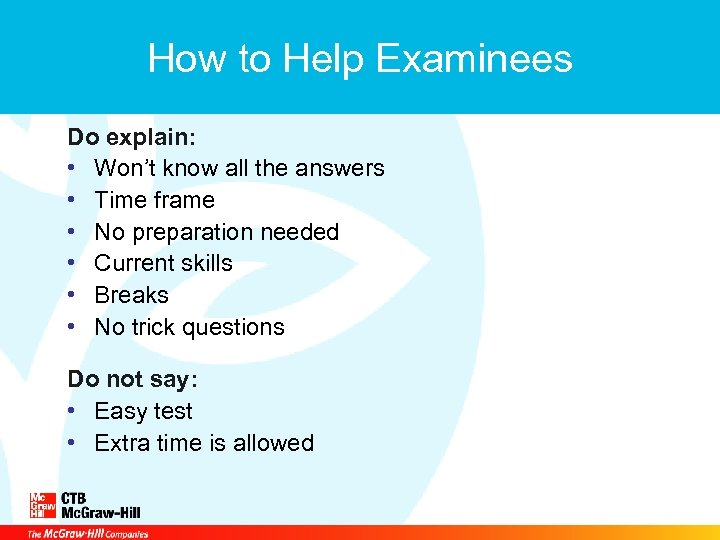 How to Help Examinees Do explain: • Won't know all the answers • Time
