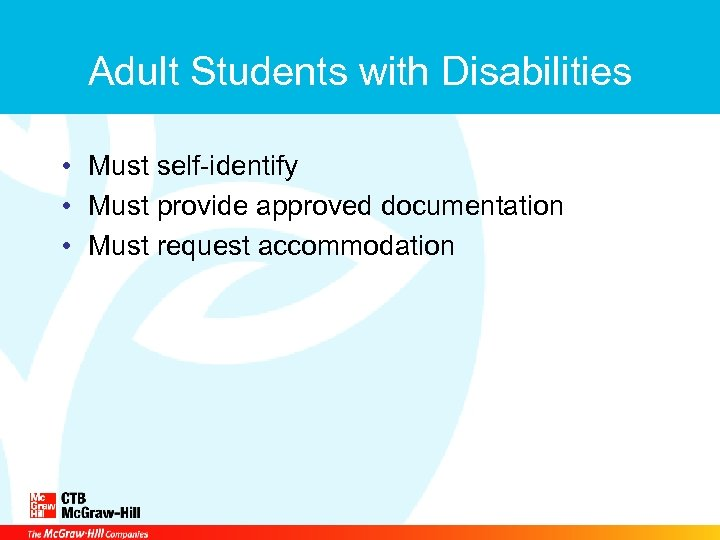 Adult Students with Disabilities • Must self-identify • Must provide approved documentation • Must