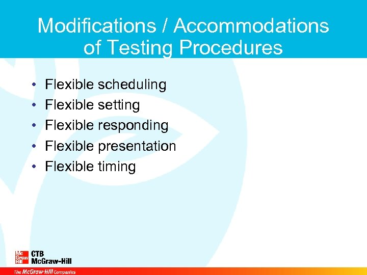 Modifications / Accommodations of Testing Procedures • • • Flexible scheduling Flexible setting Flexible