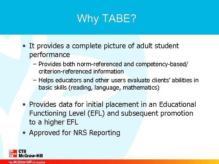 Why TABE? • It provides a complete picture of adult student performance – Provides